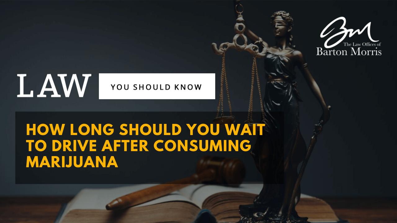 How Long Should You Wait to Drive After Consuming Marijuana